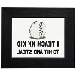 Baseball I Teach My Kid To Hit and Steal Hilarious Framed Pr